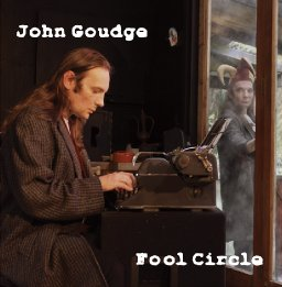 John Goudge - Fool Circle - album out now.